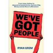 We've Got People: From Jesse Jackson to Alexandria Ocasio-Cortez, the End of Big Money and the Rise of a Movement, Paperback/Ryan Grim