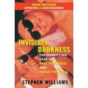 Invisible Darkness: The Horrifying Case of Paul Bernardo and Karla Homolka, Paperback