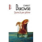 Sunca pe piine (Top 10+)/Charles Bukowski