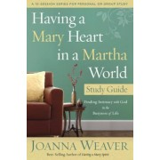 Having a Mary Heart in a Martha World Study Guide: Finding Intimacy with God in the Busyness of Life, Paperback