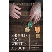 I Should Have Written A Book: A Sailor's Journey from Omaha Beach to Japan during World War II, Paperback/Tom Grannetino