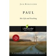 Paul: His Life and Teaching: 10 Studies for Individuals or Groups, Paperback