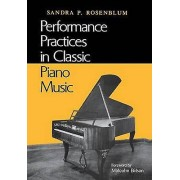 Performance Practices in Classic Piano Music by Sandra P. Rosenblum