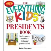 The Everything Kids' Presidents Book: Puzzles, Games and Trivia - For Hours of Presidential Fun, Paperback/Brian Thornton
