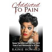 Addicted to Pain: Renew Your Mind & Heal Your Spirit from a Toxic Relationship in 30 Days, Paperback