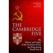 The Cambridge Five: The History and Legacy of the Notorious Soviet Spy Ring in Britain During World War II and the Cold War, Paperback/Charles River Editors
