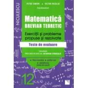Matematica clasa a XII-a. Breviar teoretic. Exercitii si probleme propuse si rezolvate. Filiera teoretica profilul real