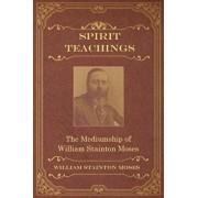 Spirit Teachings: Through the Mediumship of William Stainton Moses, Paperback/William Stainton Moses