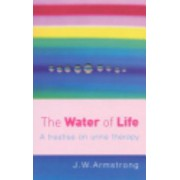 Water of Life - A Treatise on Urine Therapy (Armstrong John W.)(Paperback) (9780091906603)