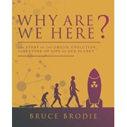 Why Are We Here?: The Story of the Origin, Evolution, and Future of Life on Our Planet, Paperback/Bruce Brodie