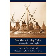Blackfoot Lodge Tales (Second Edition): The Story of a Prairie People, Paperback/George Bird Grinnell