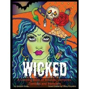 Wicked: A Coloring Book of Gore-geous Witches, Vampires, Zombies, Oh My! Scary hair and faces to color., Paperback/Tiffany Krzywicki