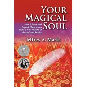 Your Magical Soul: How Science and Psychic Phenomena Paint a New Picture of the Self and Reality, Paperback/Jeffrey A. Marks