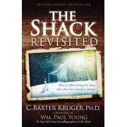 The Shack Revisited: There Is More Going on Here Than You Ever Dared to Dream, Paperback