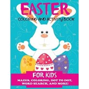 Easter Coloring and Activity Book for Kids: Mazes, Coloring, Dot to Dot, Word Search, and More. Activity Book for Kids Ages 4-8, 5-12, Paperback/Dp Kids