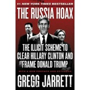 The Russia Hoax: The Illicit Scheme to Clear Hillary Clinton and Frame Donald Trump, Paperback/Gregg Jarrett