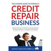 The Ultimate Guide to Starting a Credit Repair Business: Launch Your Own Profitable Recurring-Revenue Business with Just a Computer and a Phone, Paperback/Daniel Rosen