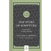 The Story of Scripture: An Introduction to Biblical Theology, Hardcover/Matthew Y. Emerson