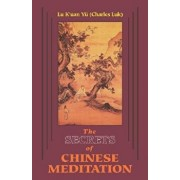 Secrets of Chinese Meditation: Self-Cultivation by Mind Control as Taught in the Ch'an, Mahayana and Taoist Schools in China, Paperback/K'Uan Lu Yu (Charles Luk)