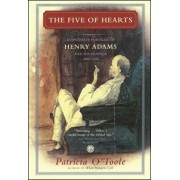 The Five of Hearts: An Intimate Portrait of Henry Adams and His Friends, 1880-1918, Paperback/Patricia O'Toole