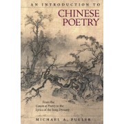 An Introduction to Chinese Poetry: From the Canon of Poetry to the Lyrics of the Song Dynasty