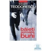 Baieti aproape buni - Bogdan Teodorescu