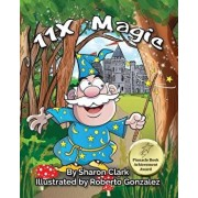 11x Magic: A Children's Picture Book That Makes Math Fun, with a Cartoon Rhymimg Format to Help Kids See How Magical 11x Math Can/Sharon Clark
