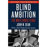 Blind Ambition: The White House Years, Paperback/John W. Dean