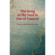 The Song of My Soul is Out of Control: Poetry for Real People in Doubt, Paperback/Frank Stepnowski