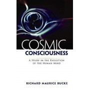 Cosmic Consciousness: A Study in the Evolution of the Human Mind a Study in the Evolution of the Human Mind, Paperback