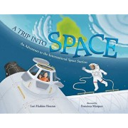 A Trip Into Space: An Adventure to the International Space Station/Lori Haskins Houran