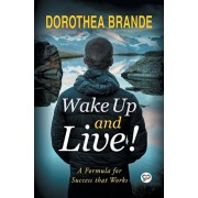 Wake Up and Live!, Paperback/Dorothea Brande