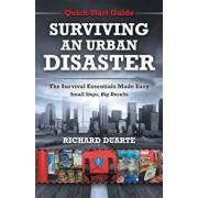 Surviving an Urban Disaster: Quick-Start Survival Guide, Paperback/Richard Duarte