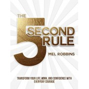 The 5 Second Rule: Transform Your Life, Work, and Confidence with Everyday Courage, Hardcover