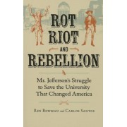 Rot, Riot, and Rebellion: Mr. Jefferson's Struggle to Save the University That Changed America, Paperback