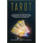 Tarot: The Ultimate Tarot Reading Guide for Beginners. Includes Tarot Card Meanings and Full Introduction to Numerology and A, Paperback/Rhonda Waite Moon
