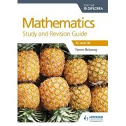 Mathematics for the Ib Diploma Study and Revision Guide: SL and Hl, Paperback/Ferenc Beleznay