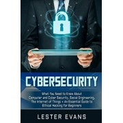 Cybersecurity: What You Need to Know about Computer and Cyber Security, Social Engineering, the Internet of Things + an Essential Gui, Paperback/Lester Evans