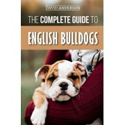 The Complete Guide to English Bulldogs: How to Find, Train, Feed, and Love your new Bulldog Puppy, Paperback/David Anderson