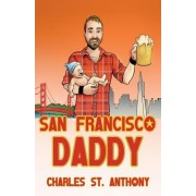 San Francisco Daddy: One Gay Man's Chronicle of His Adventures in Life and Love