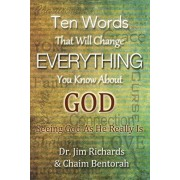 Ten Words That Will Change Everything You Know about God: Seeing God as He Really Is, Paperback/James B. Richards