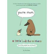 You're Mum. A Little Book for Mothers (and the People Who Love Them), Hardback/Liz Climo