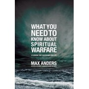What You Need to Know about Spiritual Warfare: 12 Lessons That Can Change Your Life, Paperback/Max Anders