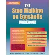 Stop Walking on Eggshells Workbook: Practical Strategies for Living with Someone Who Has Borderline Personality Disorder, Paperback/Randi Kreger