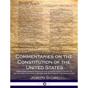 Commentaries on the Constitution of the United States: With a Preliminary Review of the Constitutional History of the Colonies and States Before the A, Paperback/Joseph Story