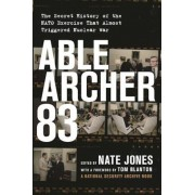 Able Archer 83: The Secret History of the NATO Exercise That Almost Triggered Nuclear War, Hardcover