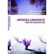 Hipnoza umanista pentru incepatori - Olivier Lockert Patricia DAngeli