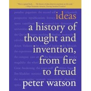 Ideas: A History of Thought and Invention, from Fire to Freud, Paperback/Peter Watson
