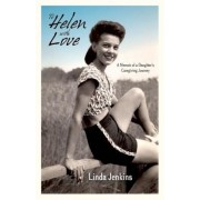 To Helen with Love: A Memoir of a Daughter's Caregiving Journey, Paperback