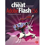 Adobe How to Cheat in Adobe Flash CS6 by Chris Georgenes